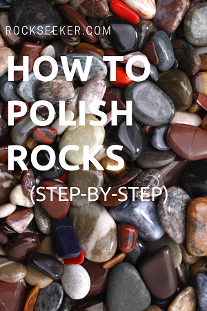 how to polish rocks tips and techniques